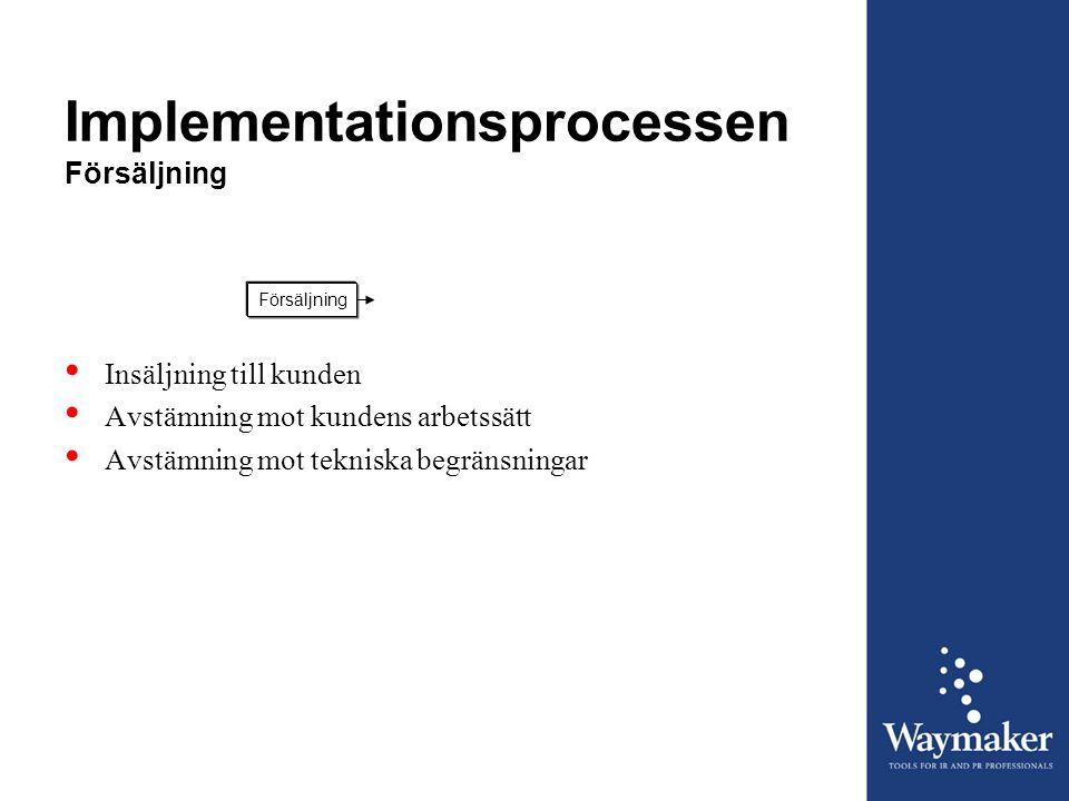 Implementationsprocessen Försäljning Försäljning • Insäljning till kunden • Avstämning mot kundens arbetssätt • Avstämning mot tekniska begränsningar