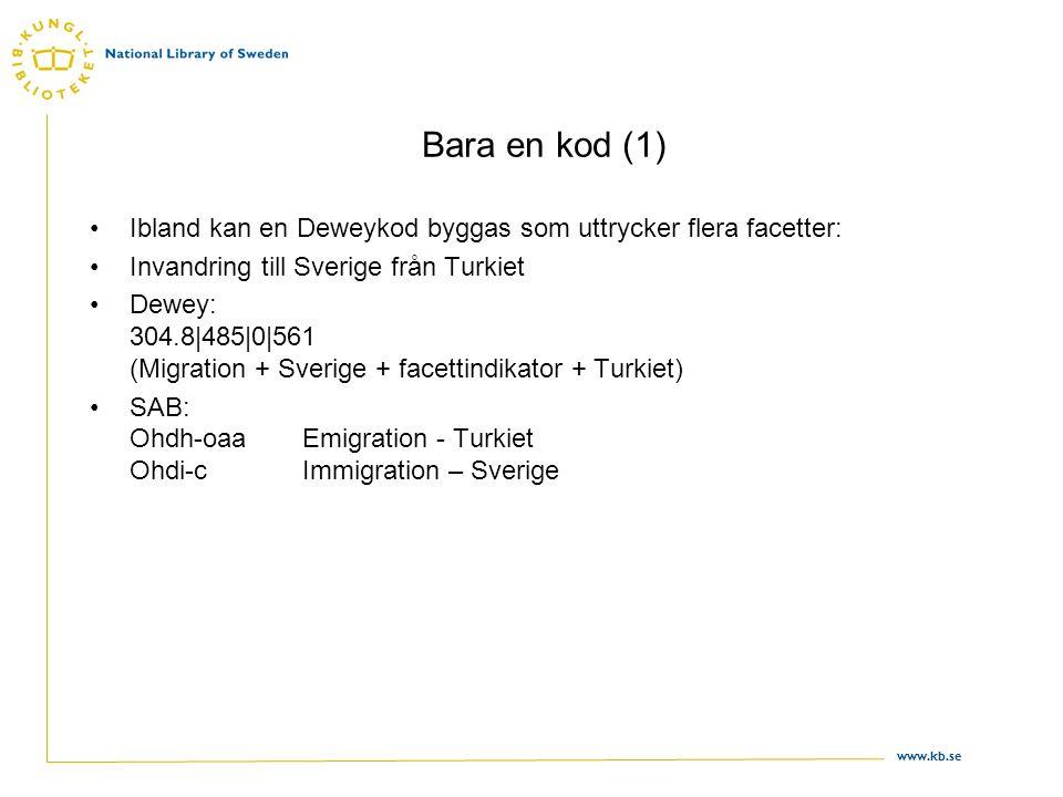 www.kb.se Bara en kod (1) •Ibland kan en Deweykod byggas som uttrycker flera facetter: •Invandring till Sverige från Turkiet •Dewey: 304.8|485|0|561 (Migration + Sverige + facettindikator + Turkiet) •SAB: Ohdh-oaaEmigration - Turkiet Ohdi-cImmigration – Sverige
