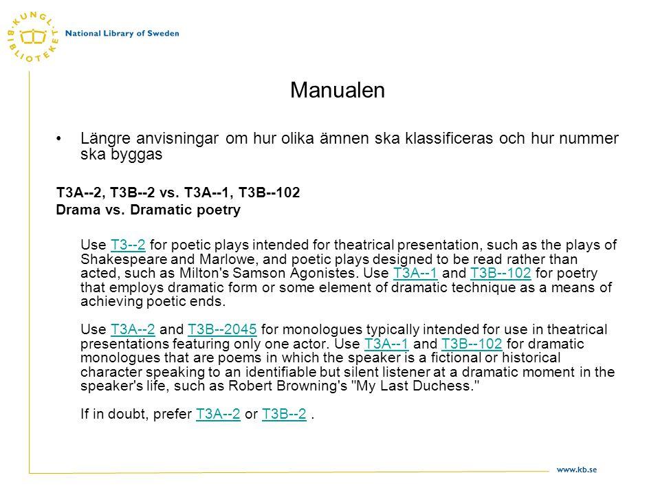 www.kb.se Manualen •Längre anvisningar om hur olika ämnen ska klassificeras och hur nummer ska byggas T3A--2, T3B--2 vs. T3A--1, T3B--102 Drama vs. Dr