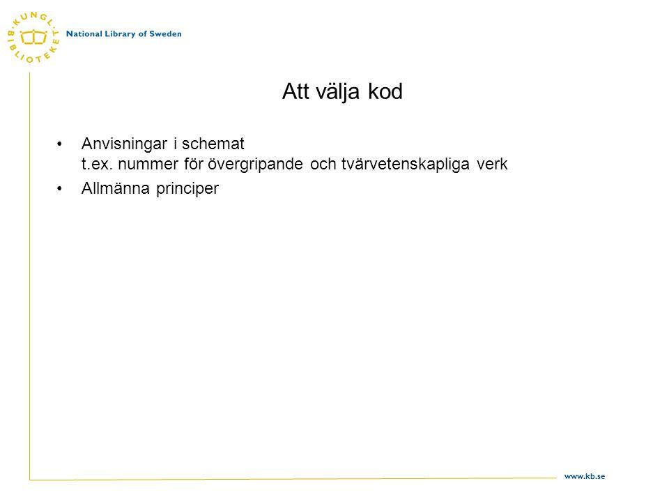 www.kb.se Att välja kod •Anvisningar i schemat t.ex. nummer för övergripande och tvärvetenskapliga verk •Allmänna principer