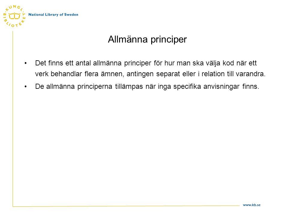 www.kb.se Allmänna principer •Det finns ett antal allmänna principer för hur man ska välja kod när ett verk behandlar flera ämnen, antingen separat el