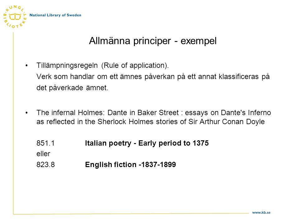 www.kb.se Allmänna principer - exempel •Tillämpningsregeln (Rule of application). Verk som handlar om ett ämnes påverkan på ett annat klassificeras på