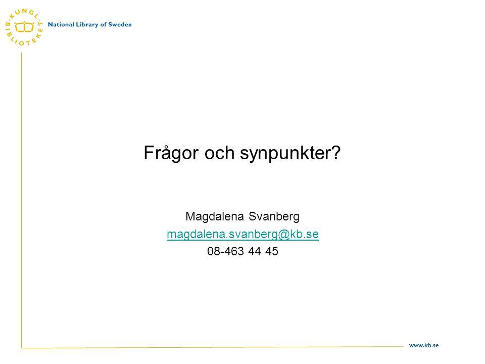 www.kb.se Frågor och synpunkter? Magdalena Svanberg magdalena.svanberg@kb.se 08-463 44 45