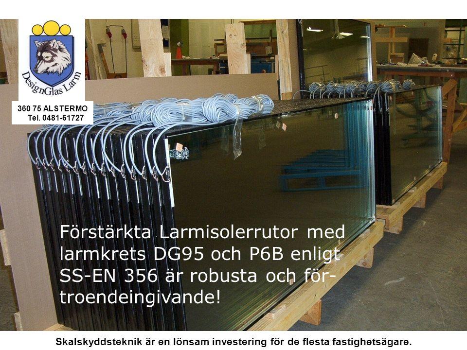 Förstärkta Larmisolerrutor med larmkrets DG95 och P6B enligt SS-EN 356 är robusta och för- troendeingivande.