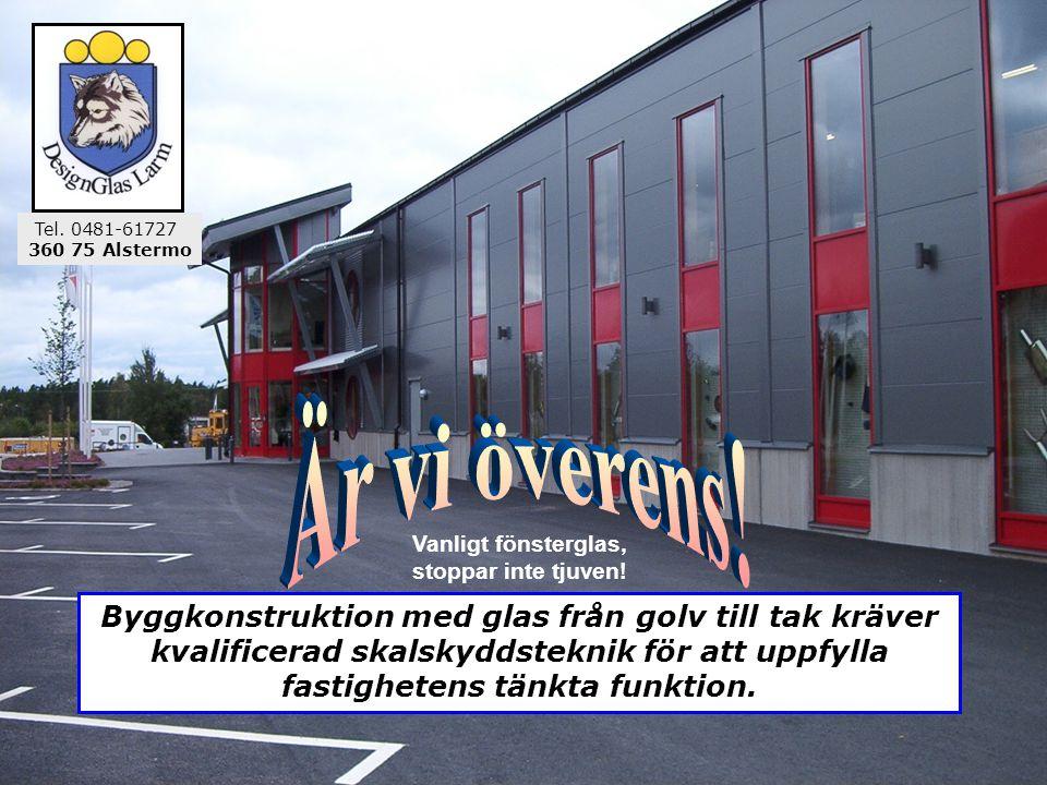 360 75 Alstermo Byggkonstruktion med glas från golv till tak kräver kvalificerad skalskyddsteknik för att uppfylla fastighetens tänkta funktion.