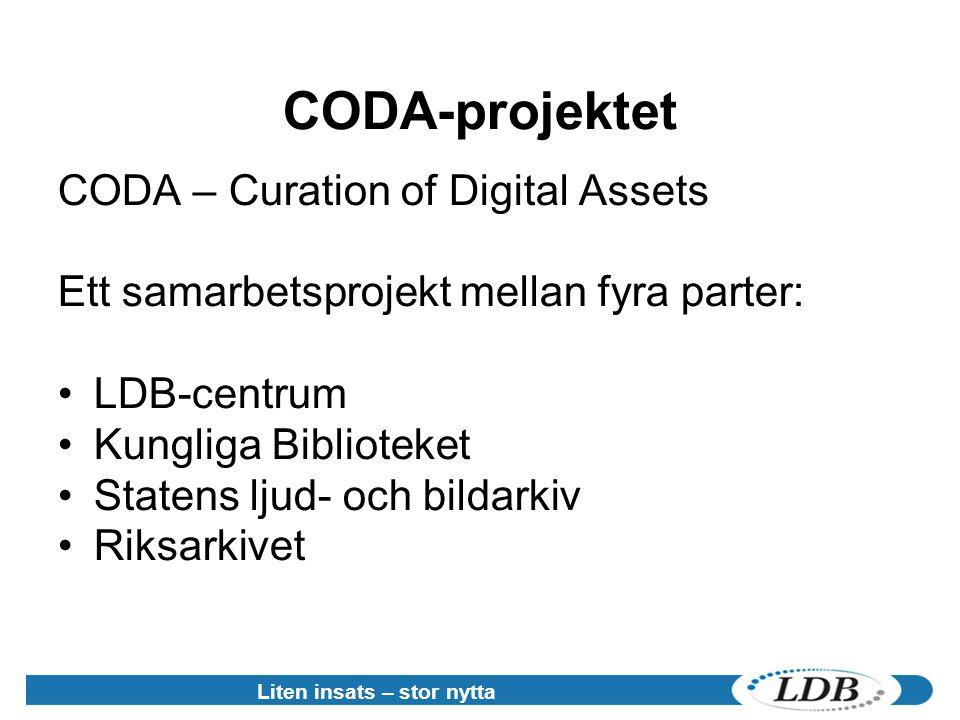 Liten insats – stor nytta CODA-projektet CODA – Curation of Digital Assets Ett samarbetsprojekt mellan fyra parter: •LDB-centrum •Kungliga Biblioteket •Statens ljud- och bildarkiv •Riksarkivet