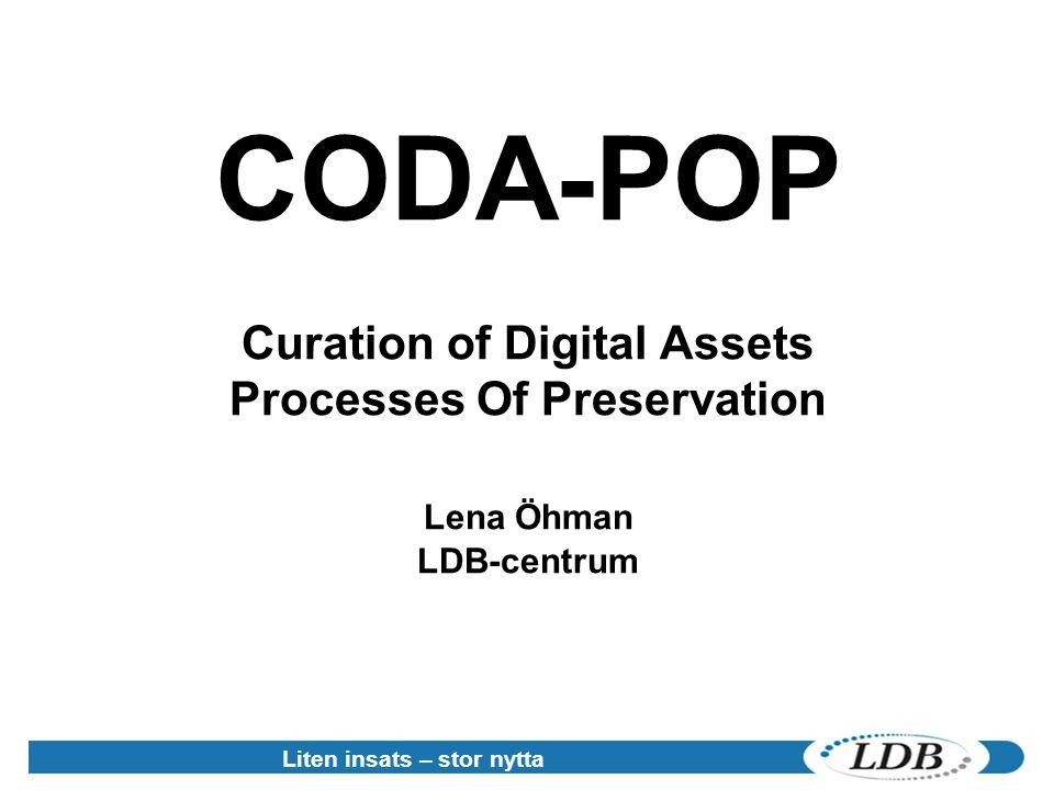 Liten insats – stor nytta CODA-POP Curation of Digital Assets Processes Of Preservation Lena Öhman LDB-centrum