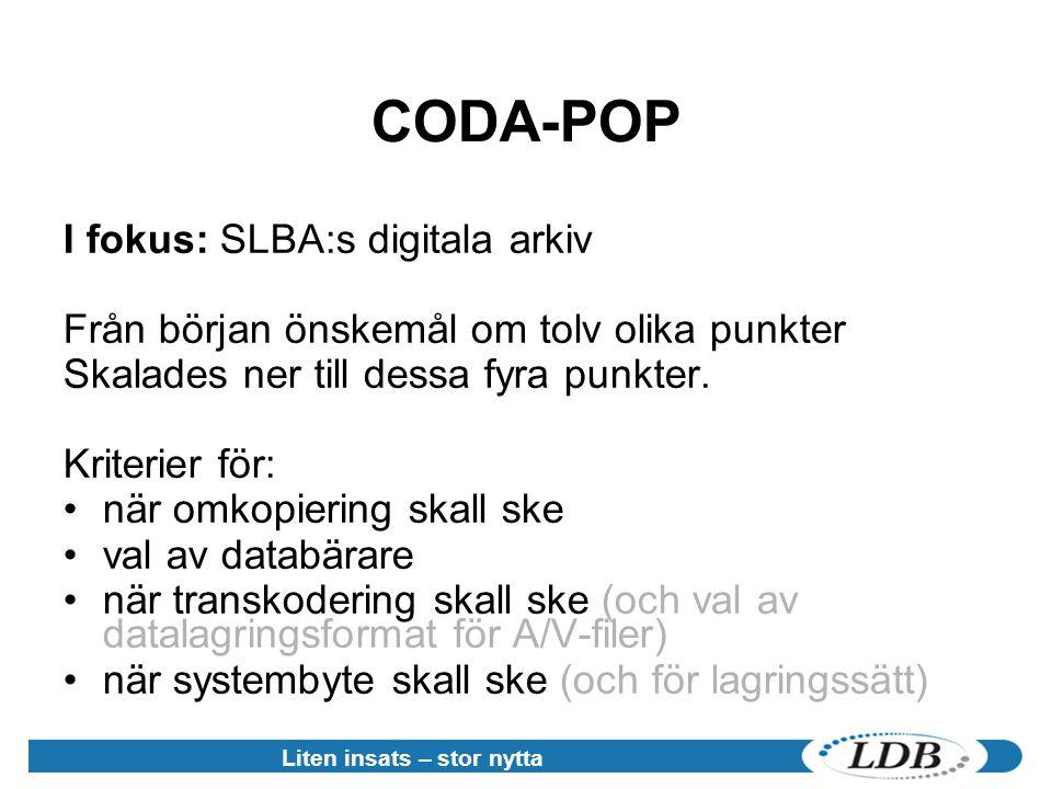 Liten insats – stor nytta CODA-POP I fokus: SLBA:s digitala arkiv Från början önskemål om tolv olika punkter Skalades ner till dessa fyra punkter.