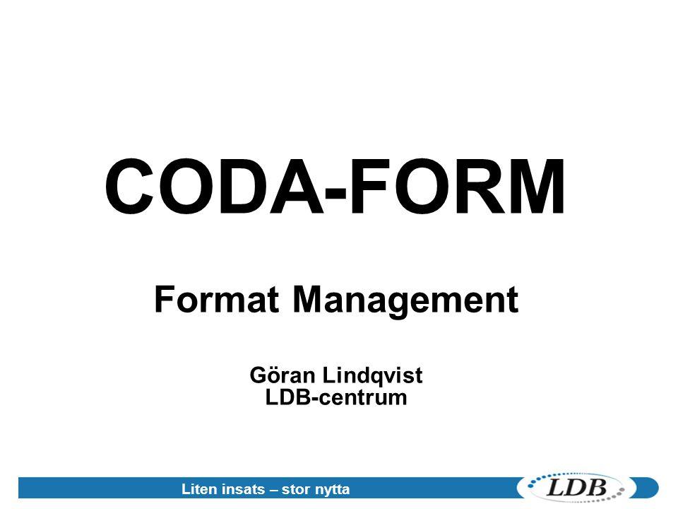 Liten insats – stor nytta CODA-FORM Format Management Göran Lindqvist LDB-centrum
