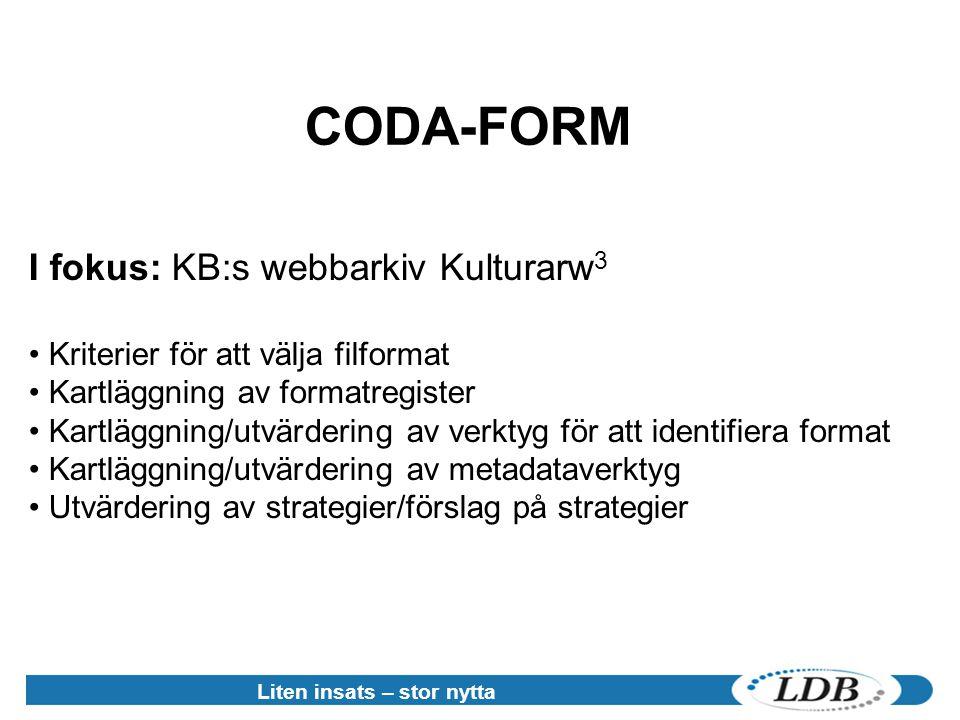 Liten insats – stor nytta CODA-FORM I fokus: KB:s webbarkiv Kulturarw 3 • Kriterier för att välja filformat artläggning av formatregister artläggning/utvärdering av verktyg för att identifiera format artläggning/utvärdering av metadataverktyg • Utvärdering av strategier/förslag på strategier