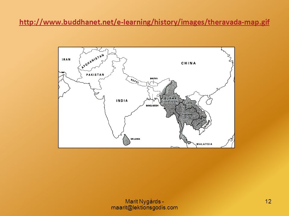 12 http://www.buddhanet.net/e-learning/history/images/theravada-map.gif Marit Nygårds - maarit@lektionsgodis.com