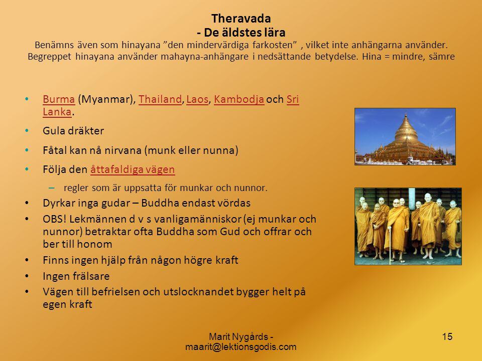 """Theravada - De äldstes lära Benämns även som hinayana """"den mindervärdiga farkosten"""", vilket inte anhängarna använder. Begreppet hinayana använder maha"""