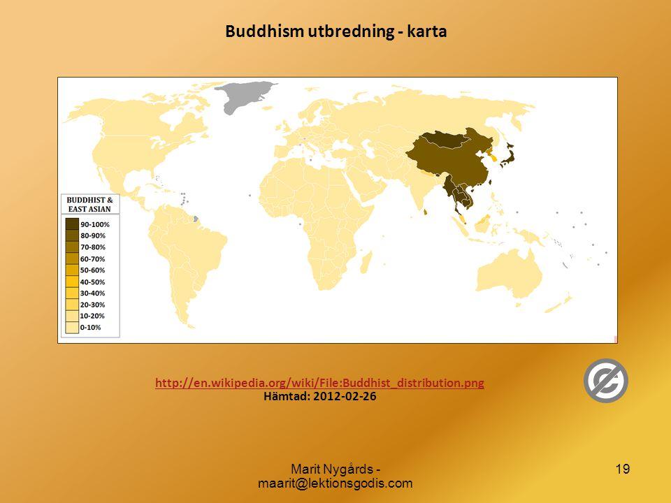 Buddhism utbredning - karta Marit Nygårds - maarit@lektionsgodis.com 19 http://en.wikipedia.org/wiki/File:Buddhist_distribution.png http://en.wikipedia.org/wiki/File:Buddhist_distribution.png Hämtad: 2012-02-26