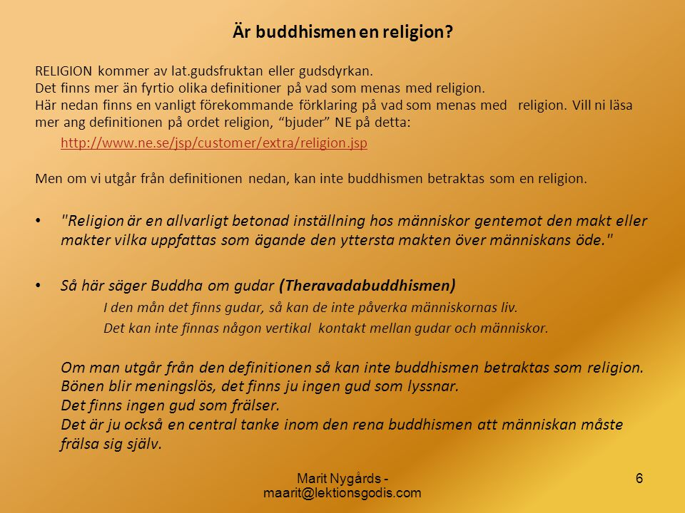 Är buddhismen en religion? RELIGION kommer av lat.gudsfruktan eller gudsdyrkan. Det finns mer än fyrtio olika definitioner på vad som menas med religi