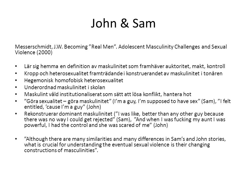 "John & Sam Messerschmidt, J.W. Becoming ""Real Men"". Adolescent Masculinity Challenges and Sexual Violence (2000) • Lär sig hemma en definition av mask"