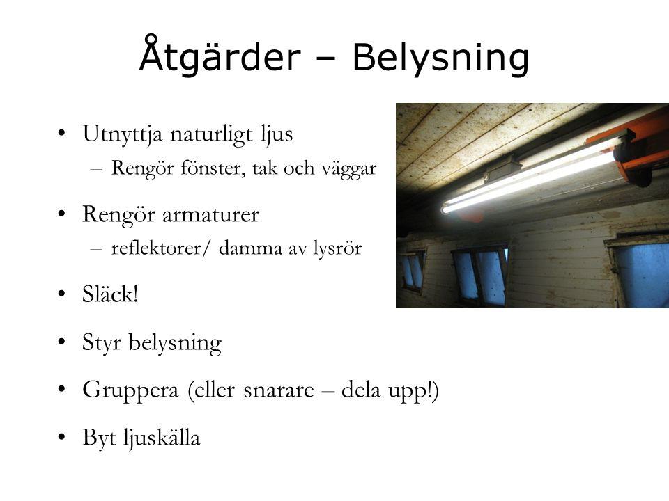 Åtgärder – Belysning •Utnyttja naturligt ljus –Rengör fönster, tak och väggar •Rengör armaturer –reflektorer/ damma av lysrör •Släck! •Styr belysning