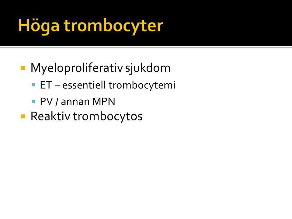  Myeloproliferativ sjukdom  ET – essentiell trombocytemi  PV / annan MPN  Reaktiv trombocytos