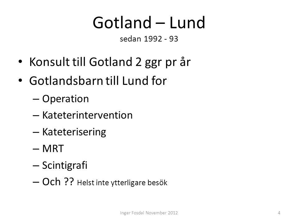 Gotland – Lund sedan 1992 - 93 • Konsult till Gotland 2 ggr pr år • Gotlandsbarn till Lund for – Operation – Kateterintervention – Kateterisering – MR