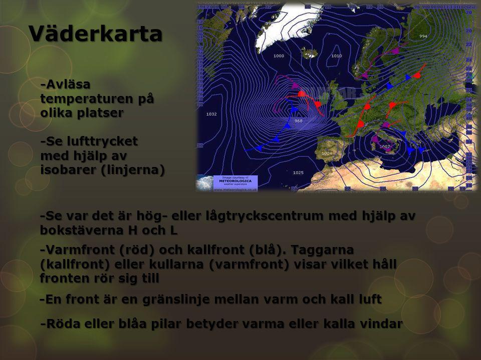 Väderkarta -Avläsa temperaturen på olika platser -Se lufttrycket med hjälp av isobarer (linjerna) -Se var det är hög- eller lågtryckscentrum med hjälp