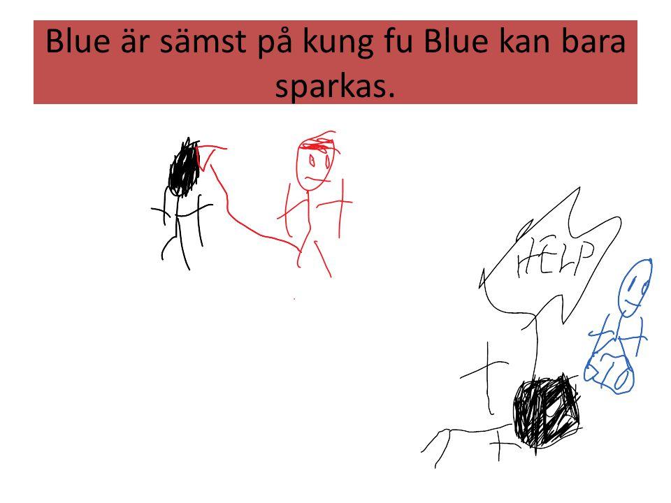 Blue är sämst på kung fu Blue kan bara sparkas.