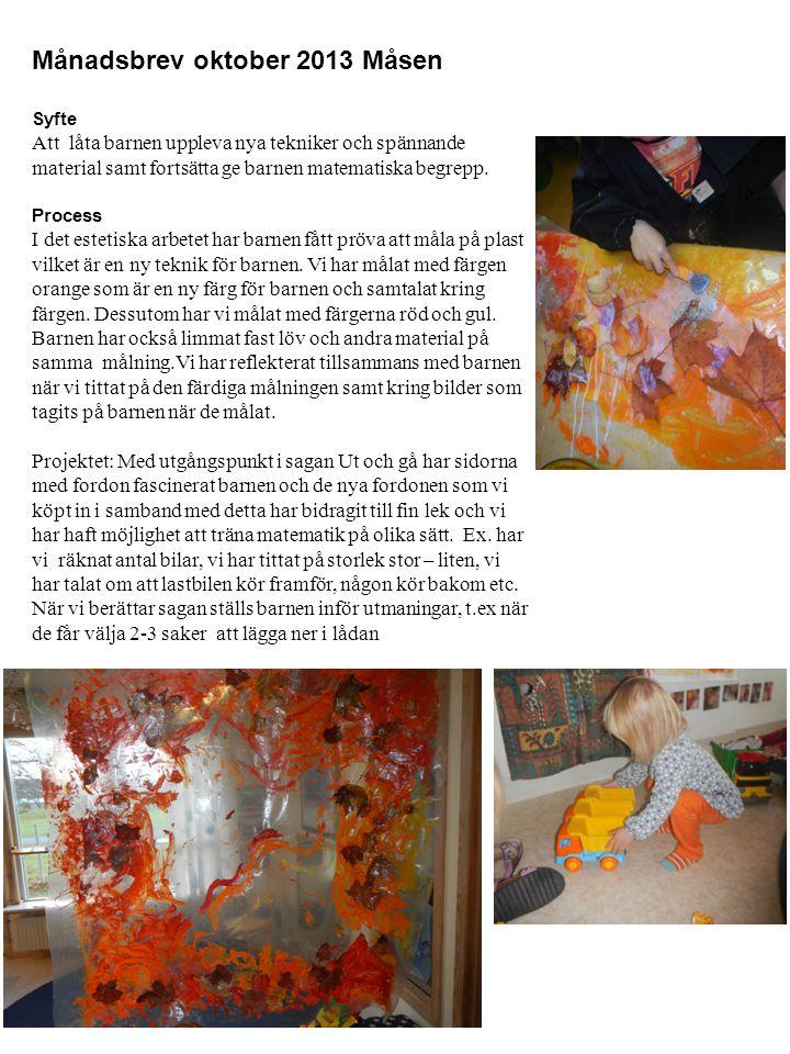 Månadsbrev oktober 2013 Måsen Syfte Att låta barnen uppleva nya tekniker och spännande material samt fortsätta ge barnen matematiska begrepp. Process