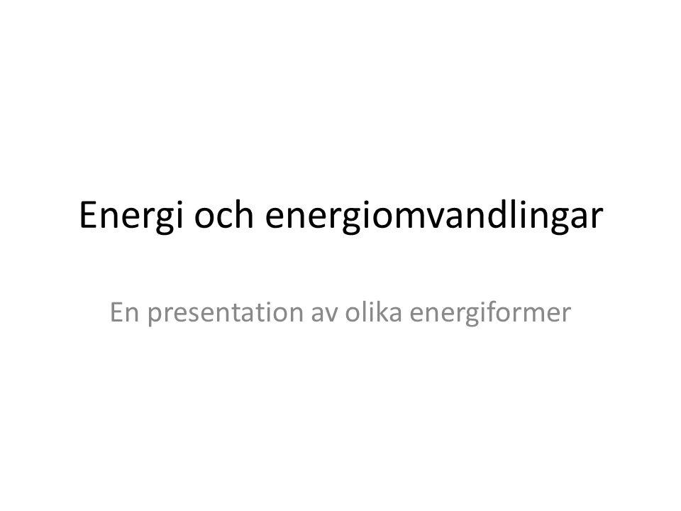 Energi och energiomvandlingar En presentation av olika energiformer