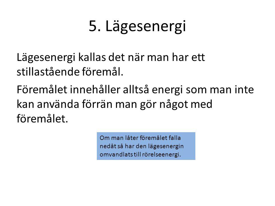 5.Lägesenergi Lägesenergi kallas det när man har ett stillastående föremål.