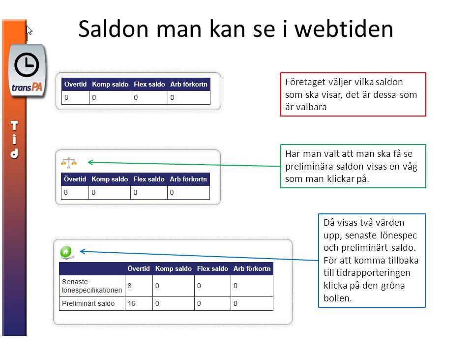 Saldon man kan se i webtiden Företaget väljer vilka saldon som ska visar, det är dessa som är valbara Har man valt att man ska få se preliminära saldo