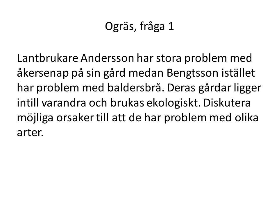 Ogräs, fråga 1 Lantbrukare Andersson har stora problem med åkersenap på sin gård medan Bengtsson istället har problem med baldersbrå. Deras gårdar lig