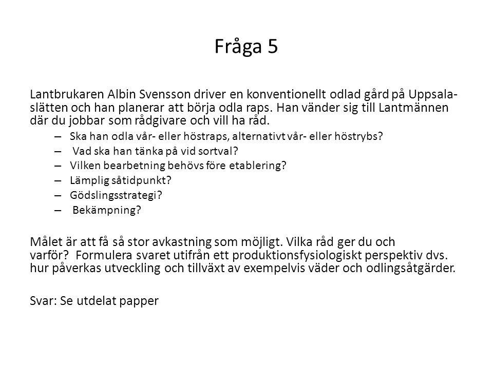 Fråga 5 Lantbrukaren Albin Svensson driver en konventionellt odlad gård på Uppsala- slätten och han planerar att börja odla raps.