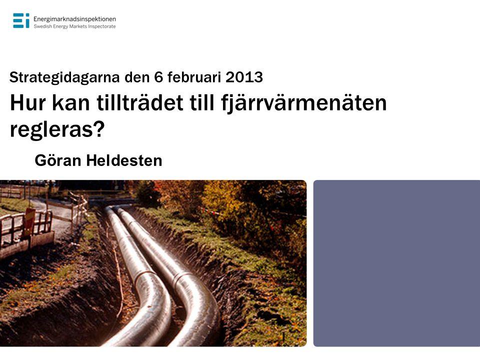 Strategidagarna den 6 februari 2013 Hur kan tillträdet till fjärrvärmenäten regleras? Göran Heldesten