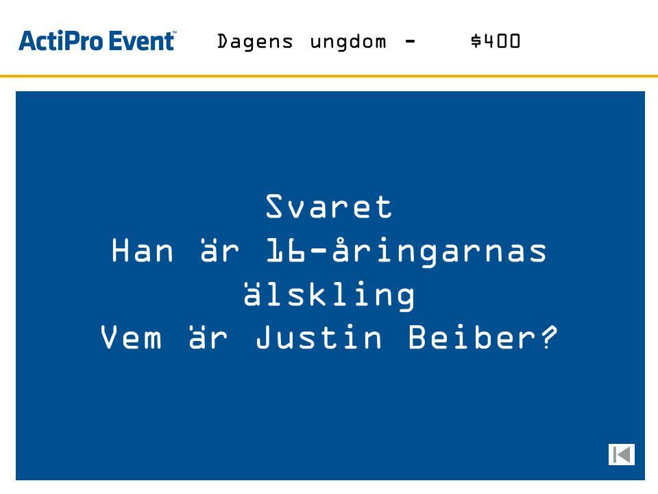 Svaret Han är 16-åringarnas älskling Vem är Justin Beiber? Dagens ungdom-$400