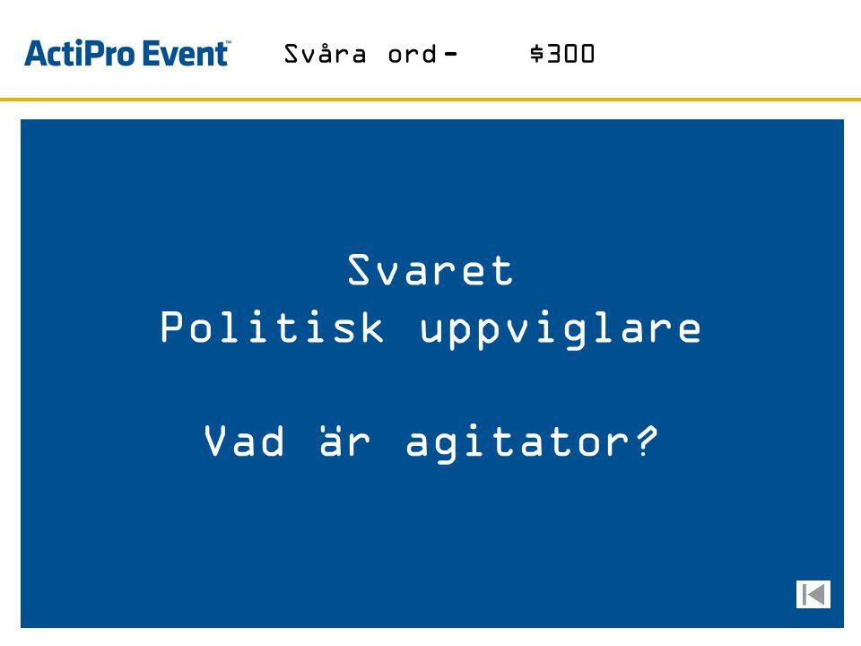 Svaret Politisk uppviglare Vad är agitator? Svåra ord-$300