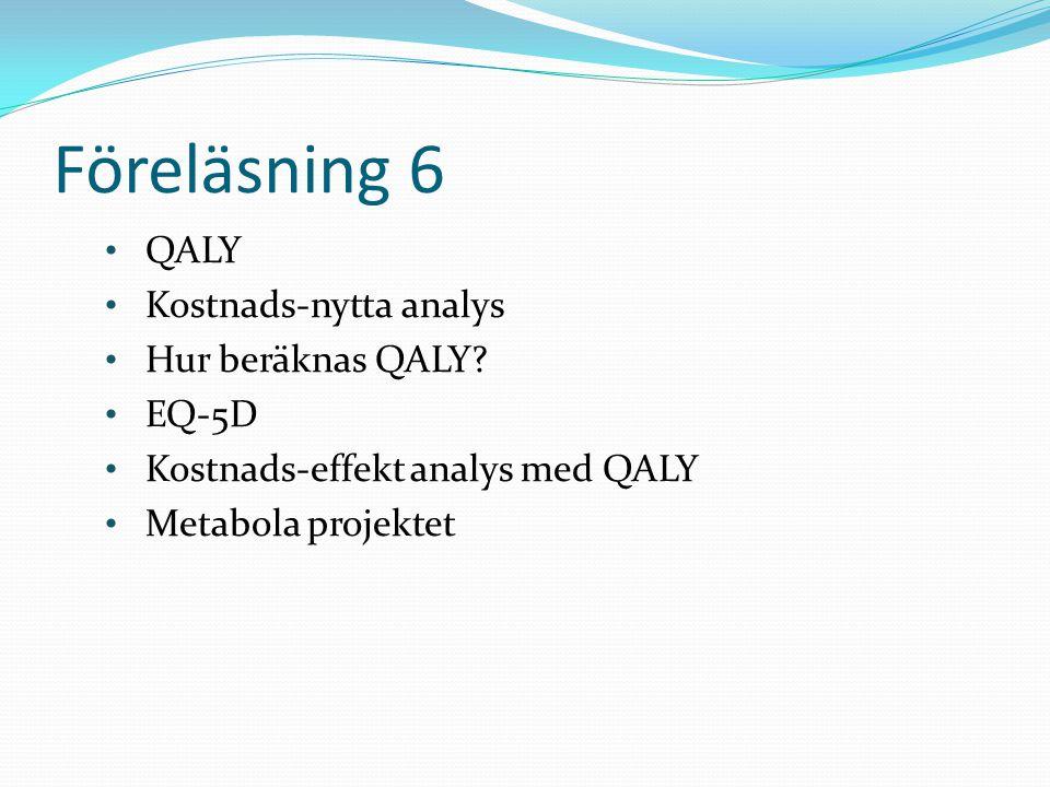 Föreläsning 6 • QALY • Kostnads-nytta analys • Hur beräknas QALY.