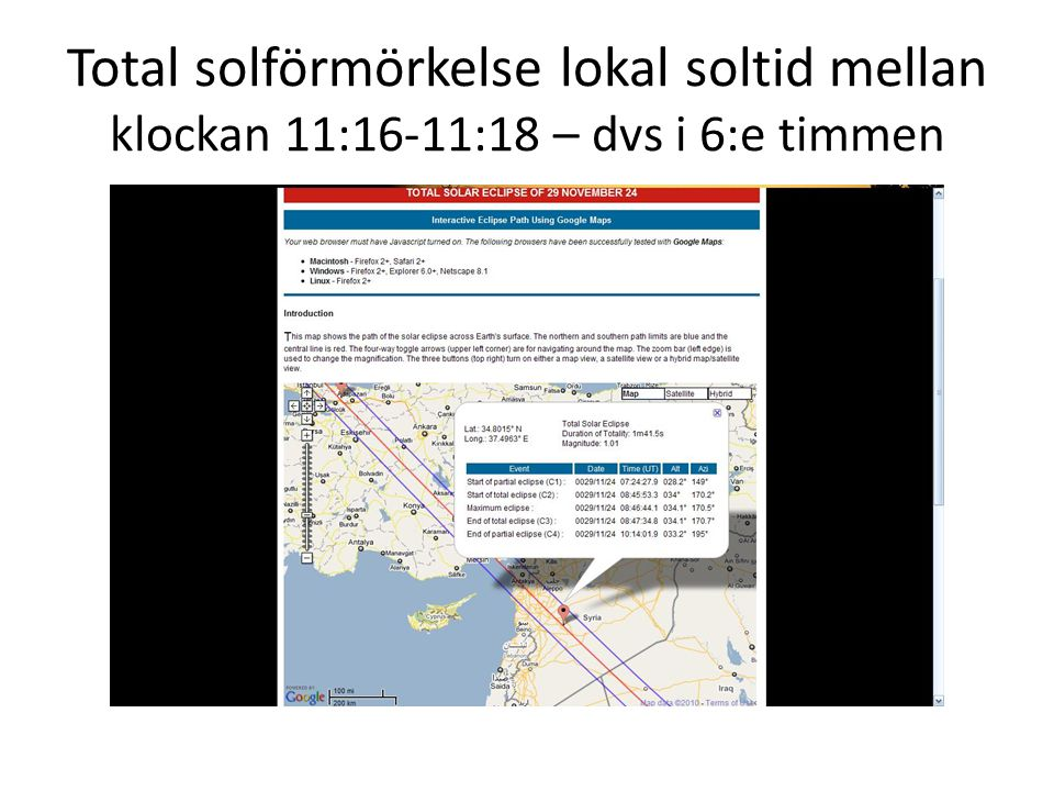 Total solförmörkelse lokal soltid mellan klockan 11:16-11:18 – dvs i 6:e timmen
