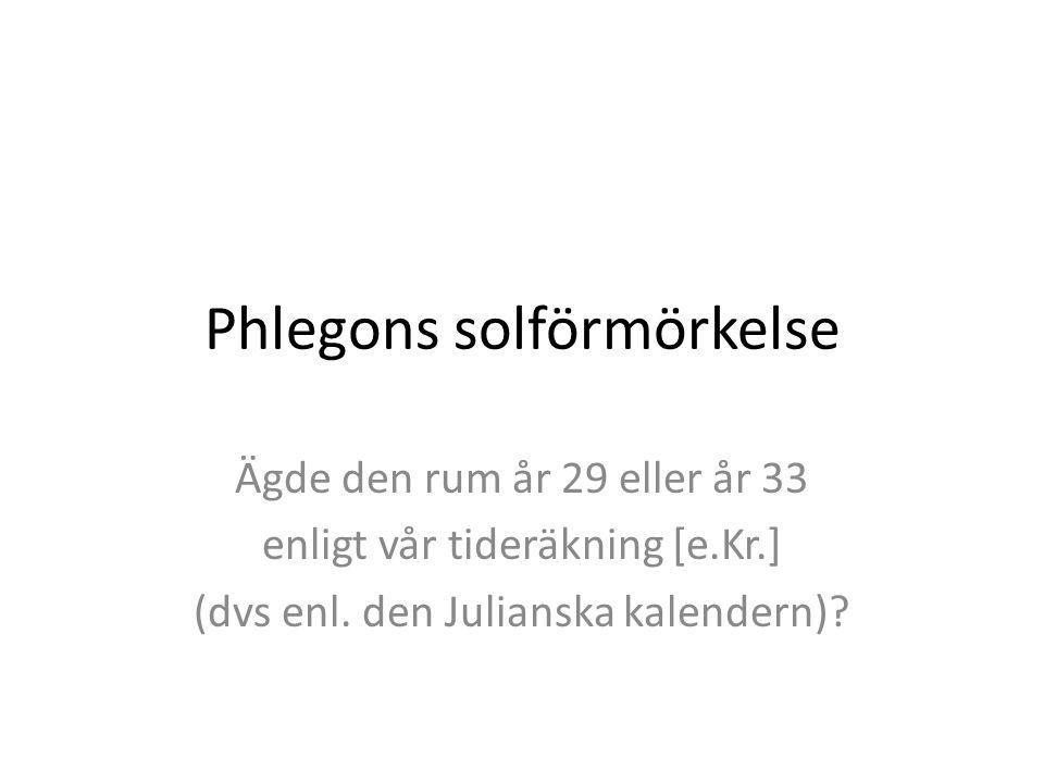 Phlegons solförmörkelse Ägde den rum år 29 eller år 33 enligt vår tideräkning [e.Kr.] (dvs enl.