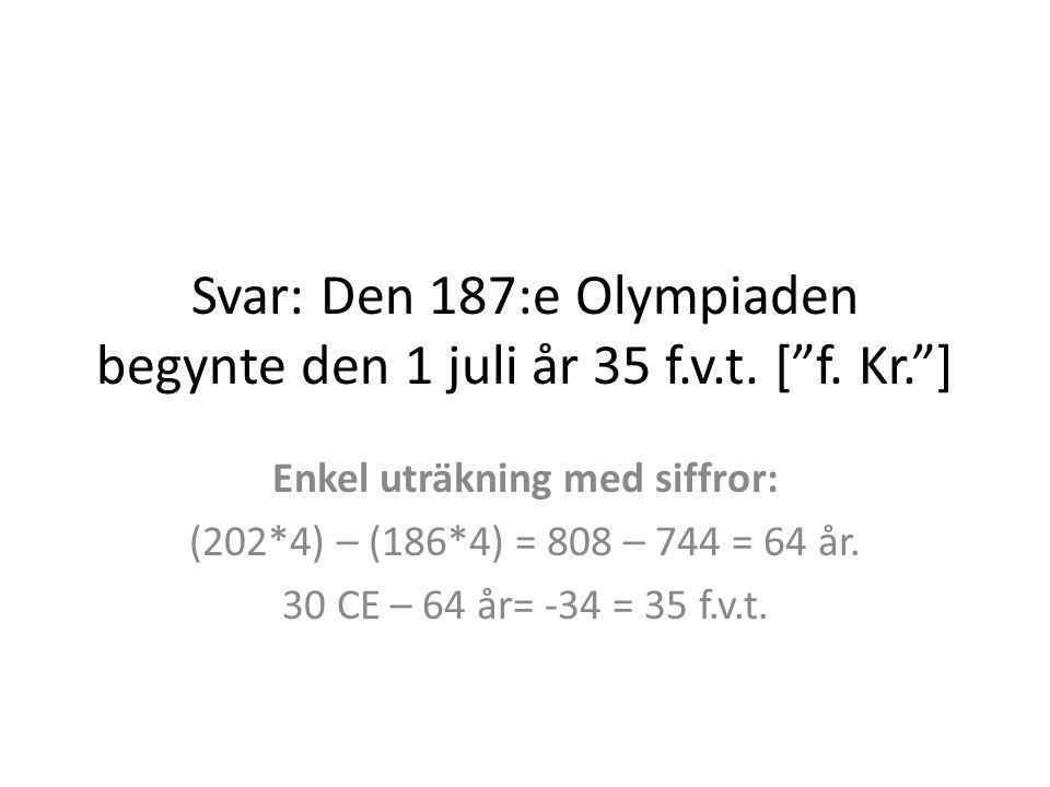 Svar: Den 187:e Olympiaden begynte den 1 juli år 35 f.v.t.