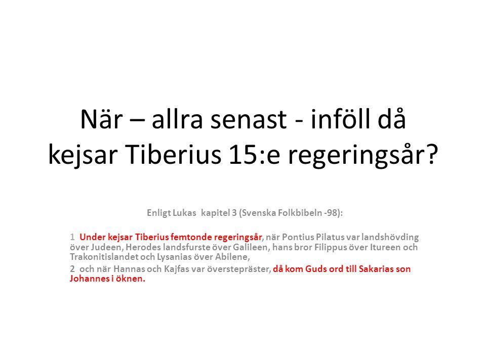 När – allra senast - inföll då kejsar Tiberius 15:e regeringsår.