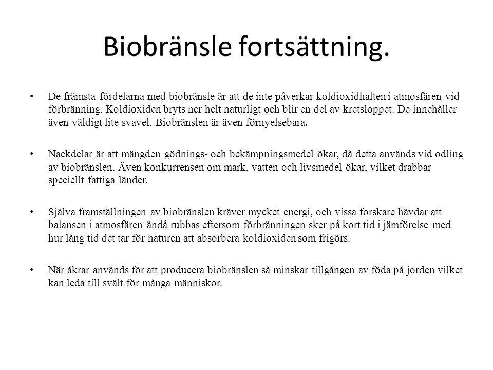 Biobränsle fortsättning. • De främsta fördelarna med biobränsle är att de inte påverkar koldioxidhalten i atmosfären vid förbränning. Koldioxiden bryt