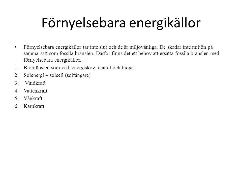Förnyelsebara energikällor • Förnyelsebara energikällor tar inte slut och de är miljövänliga. De skadar inte miljön på samma sätt som fossila bränslen