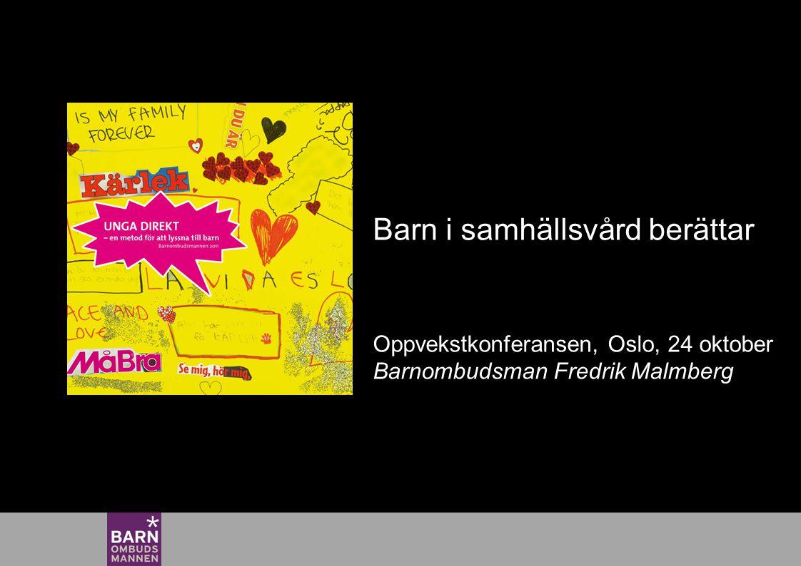 Klicka här för att ändra format på bakgrundstexten Nivå två Nivå tre Nivå fyra Nivå fem Klicka här för att ändra format på bakgrundstexten Nivå två Nivå tre Nivå fyra Nivå fem Barn i samhällsvård berättar Oppvekstkonferansen, Oslo, 24 oktober Barnombudsman Fredrik Malmberg
