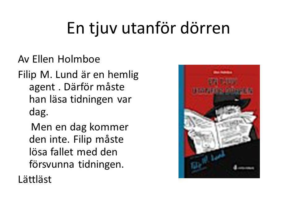 En tjuv utanför dörren Av Ellen Holmboe Filip M. Lund är en hemlig agent. Därför måste han läsa tidningen var dag. Men en dag kommer den inte. Filip m