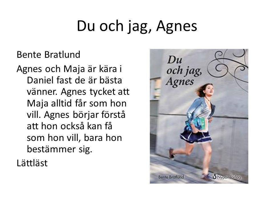 Du och jag, Agnes Bente Bratlund Agnes och Maja är kära i Daniel fast de är bästa vänner. Agnes tycket att Maja alltid får som hon vill. Agnes börjar