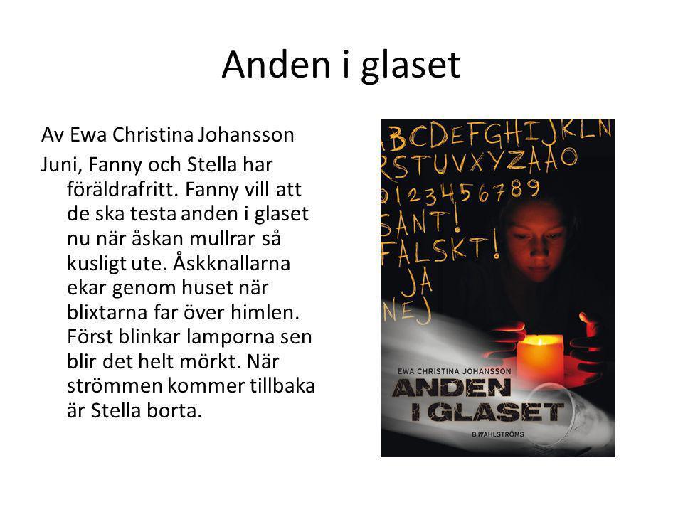 Anden i glaset Av Ewa Christina Johansson Juni, Fanny och Stella har föräldrafritt. Fanny vill att de ska testa anden i glaset nu när åskan mullrar så