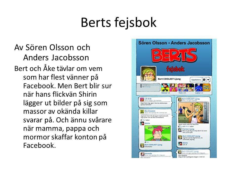 Berts fejsbok Av Sören Olsson och Anders Jacobsson Bert och Åke tävlar om vem som har flest vänner på Facebook. Men Bert blir sur när hans flickvän Sh