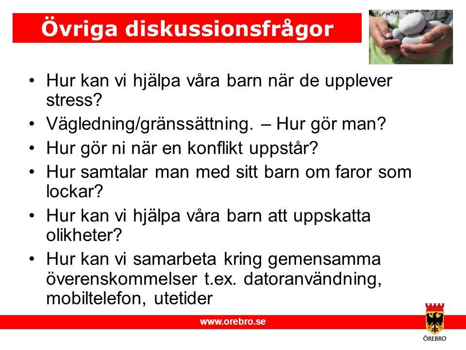 www.orebro.se •Hur kan vi hjälpa våra barn när de upplever stress? •Vägledning/gränssättning. – Hur gör man? •Hur gör ni när en konflikt uppstår? •Hur