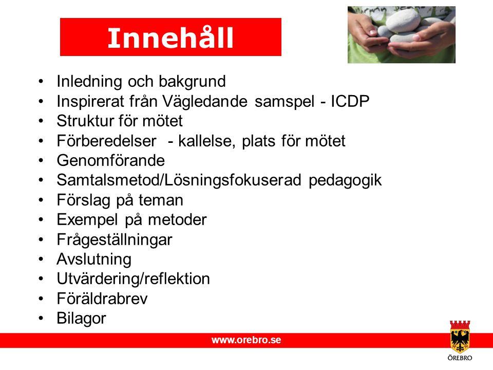 www.orebro.se •Inledning och bakgrund •Inspirerat från Vägledande samspel - ICDP •Struktur för mötet •Förberedelser - kallelse, plats för mötet •Genom