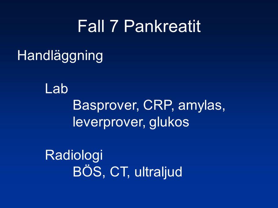 Fall 7 Pankreatit Handläggning Lab Basprover, CRP, amylas, leverprover, glukos Radiologi BÖS, CT, ultraljud
