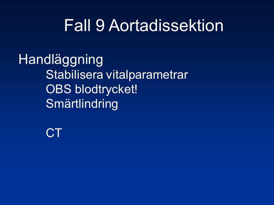 Fall 9 Aortadissektion Handläggning Stabilisera vitalparametrar OBS blodtrycket! Smärtlindring CT
