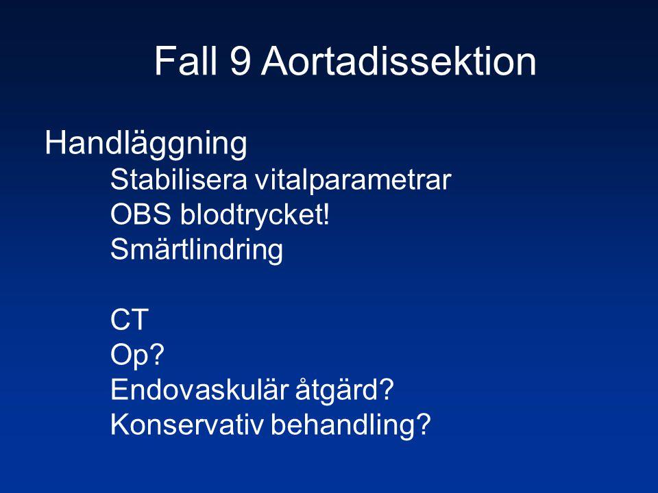 Handläggning Stabilisera vitalparametrar OBS blodtrycket! Smärtlindring CT Op? Endovaskulär åtgärd? Konservativ behandling?